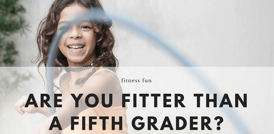 Are you fitter than a fifth grader?