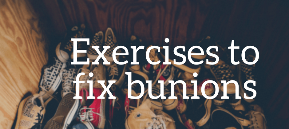 Exercises to fix bunions