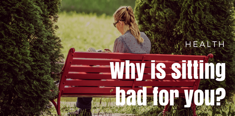 Why is sitting bad for you?